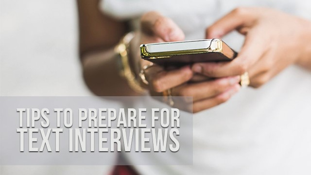 Tips To Consider For Text Interviews